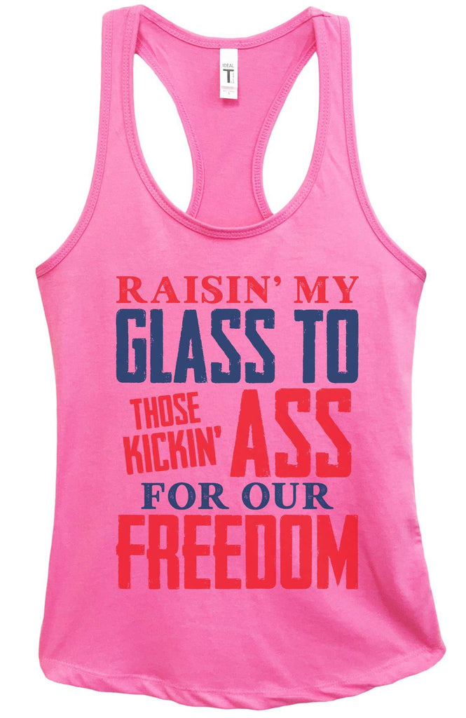 Womens Raising My Glass To Those Kicking Ass For Our Freedom Grapahic Design Fitted Tank Top Funny Shirt Small / Fuchsia