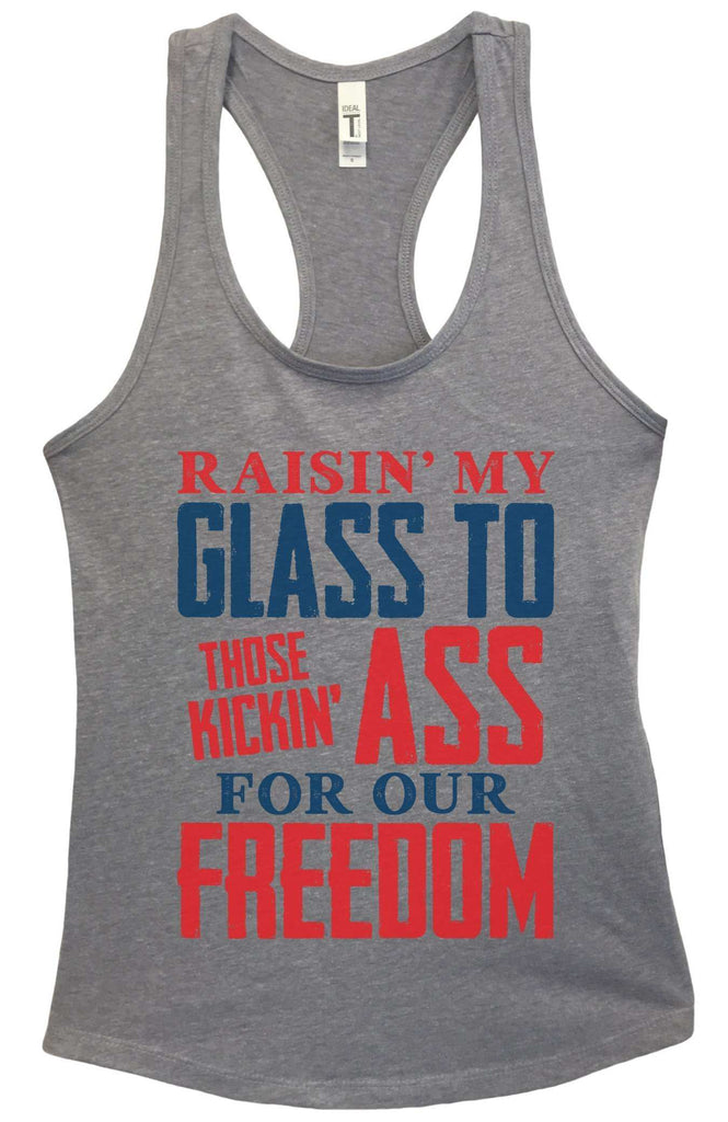 Womens Raising My Glass To Those Kicking Ass For Our Freedom Grapahic Design Fitted Tank Top Funny Shirt Small / Heather Grey