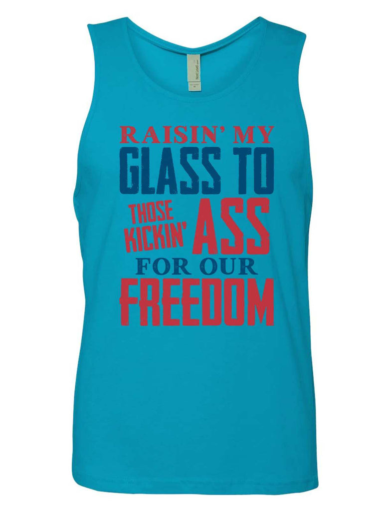 2439ba47705fdb Raising My Glass To Those Kicking Ass For Our Freedom Mens Tank Top By  Funny Threadz