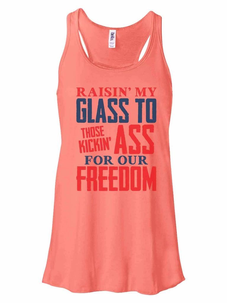 Raising My Glass To Those Kicking Ass For Our Freedom - Bella Canvas Womens Tank Top - Gathered Back & Super Soft Funny Shirt Small / Coral