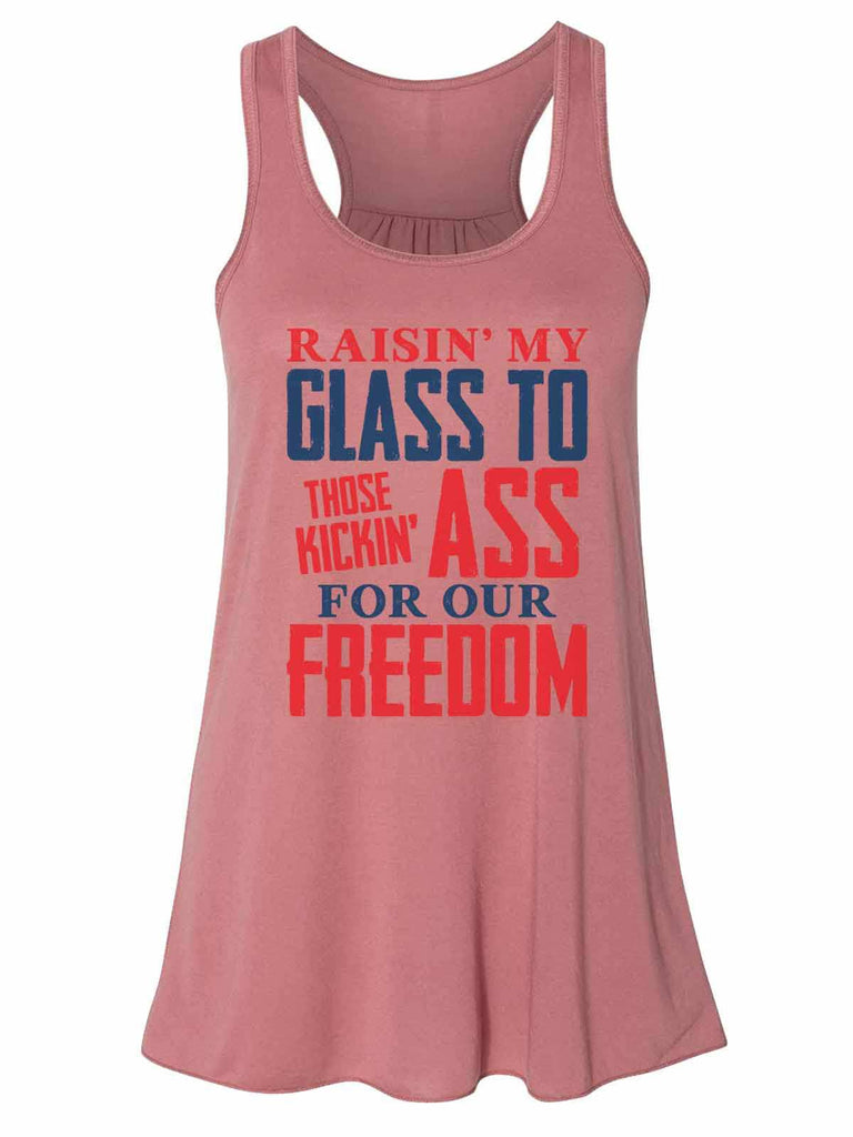 Raising My Glass To Those Kicking Ass For Our Freedom - Bella Canvas Womens Tank Top - Gathered Back & Super Soft Funny Shirt Small / Mauve