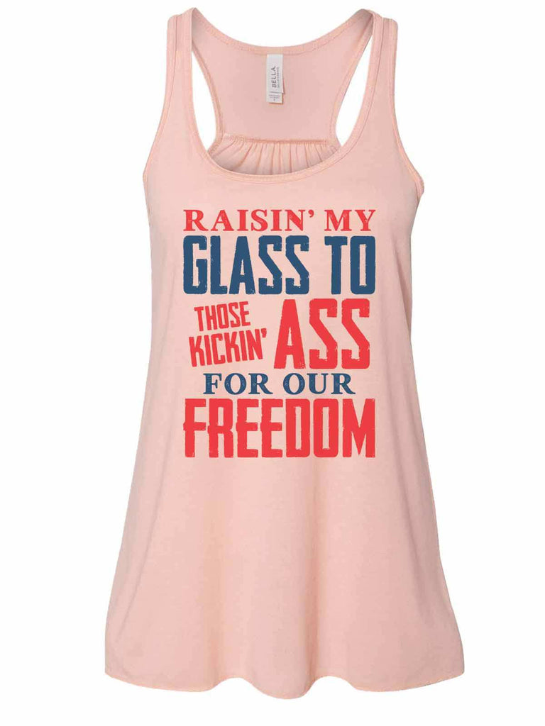 Raising My Glass To Those Kicking Ass For Our Freedom - Bella Canvas Womens Tank Top - Gathered Back & Super Soft Funny Shirt Small / Peach
