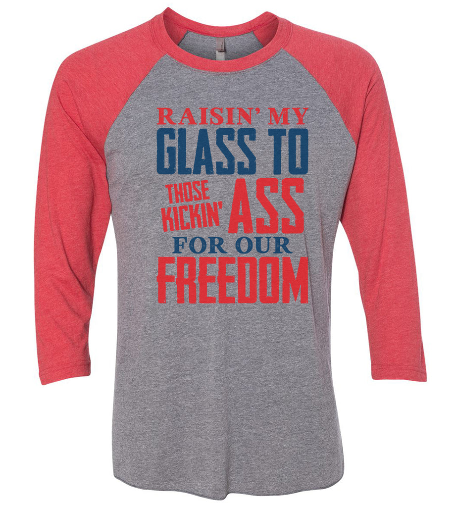 Raising My Glass To Those Kicking Ass For Our Freedom Raglan Baseball Tshirt- Unisex Sizing 3/4 Sleeve Funny Shirt X-Small / Grey/ Red Sleeve