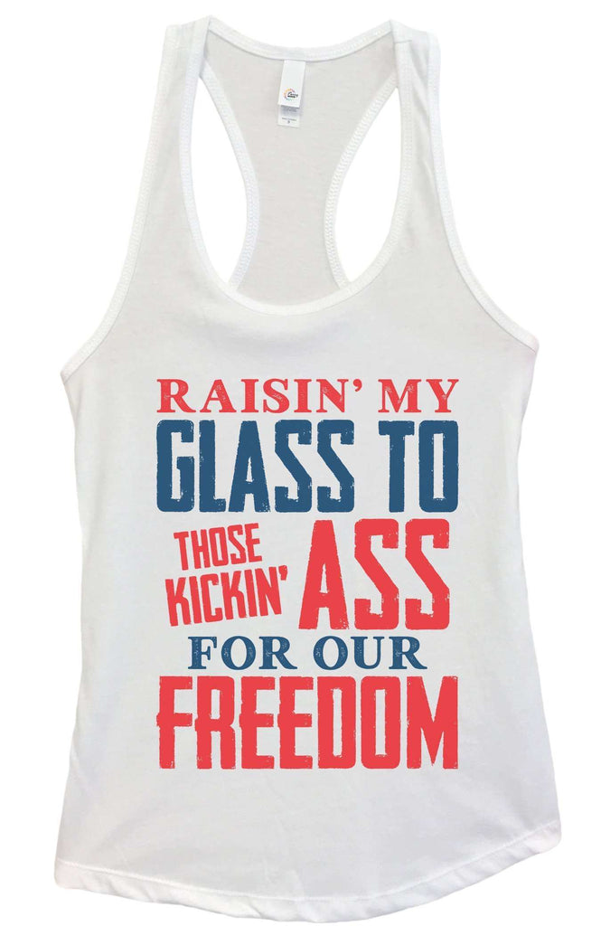 Womens Raising My Glass To Those Kicking Ass For Our Freedom Grapahic Design Fitted Tank Top Funny Shirt Small / White