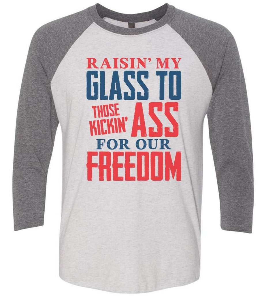 Raising My Glass To Those Kicking Ass For Our Freedom Raglan Baseball Tshirt- Unisex Sizing 3/4 Sleeve Funny Shirt X-Small / White/ Grey Sleeve