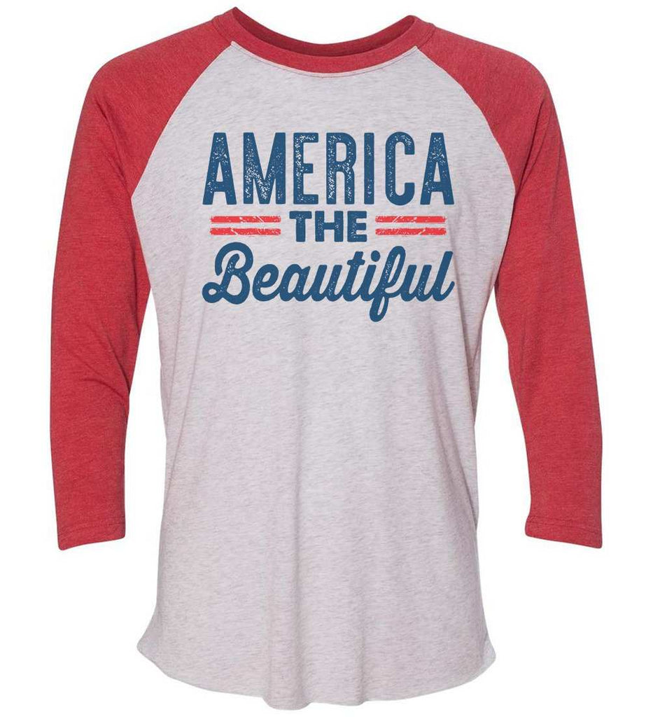 America The Beautiful Raglan Baseball Tshirt- Unisex Sizing 3/4 Sleeve Funny Shirt X-Small / White/ Red Sleeve