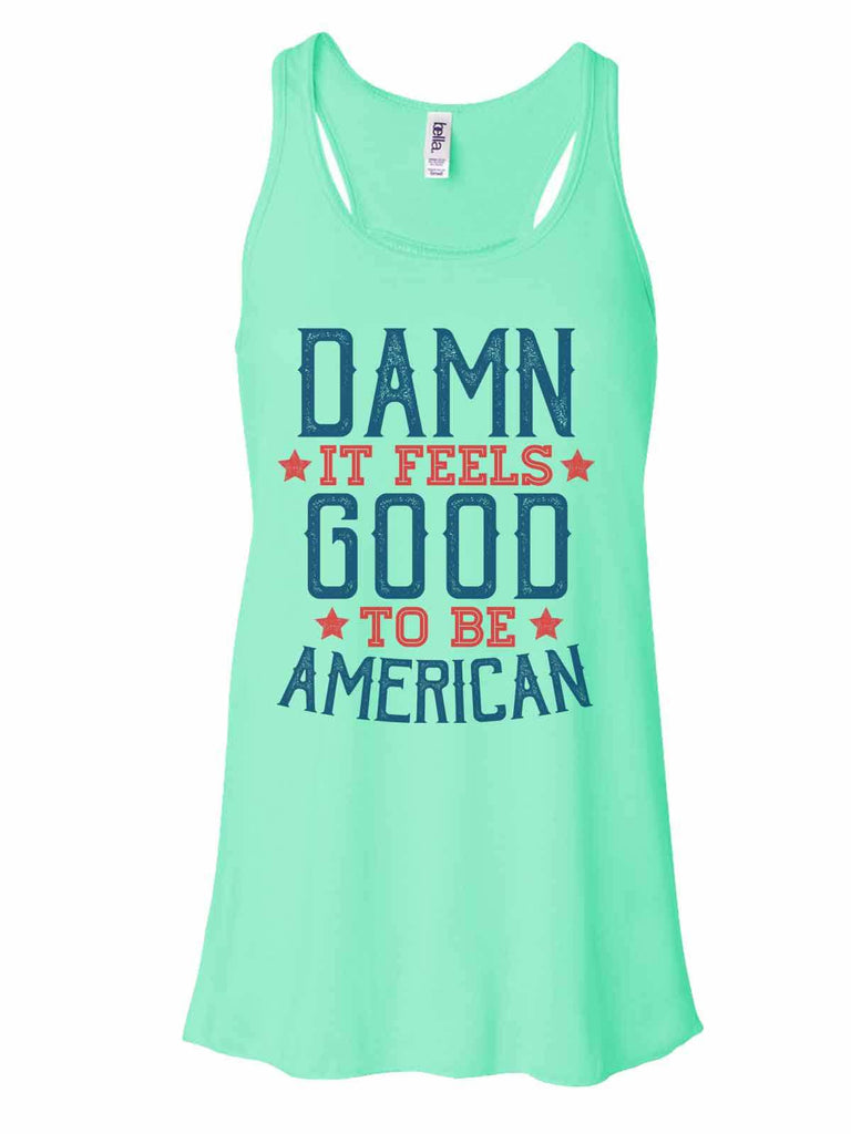 Damn It Feels Good To Be American - Bella Canvas Womens Tank Top - Gathered Back & Super Soft Funny Shirt Small / Mint