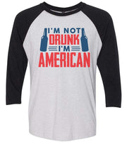 I'M Not Drunk I'M American Raglan Baseball Tshirt- Unisex Sizing 3/4 Sleeve Funny Shirt X-Small / White/ Black Sleeve