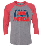 I'M Not Drunk I'M American Raglan Baseball Tshirt- Unisex Sizing 3/4 Sleeve Funny Shirt X-Small / Grey/ Red Sleeve