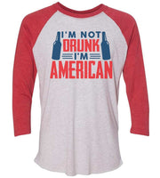 I'M Not Drunk I'M American Raglan Baseball Tshirt- Unisex Sizing 3/4 Sleeve Funny Shirt X-Small / White/ Red Sleeve