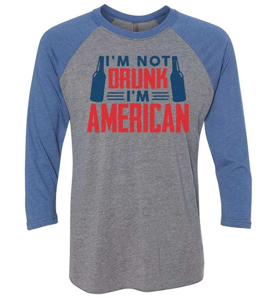 I'M Not Drunk I'M American Raglan Baseball Tshirt- Unisex Sizing 3/4 Sleeve Funny Shirt X-Small / Grey/ Blue Sleeve