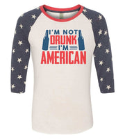 I'M Not Drunk I'M American Raglan Baseball Tshirt- Unisex Sizing 3/4 Sleeve Funny Shirt X-Small / White/ stripes sleeve