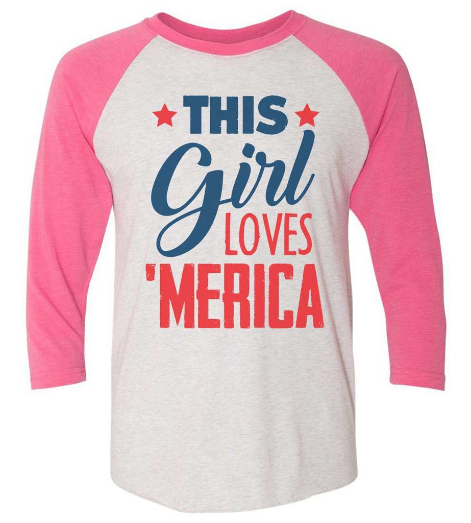 This This Girl Loves 'Merica Raglan Baseball Tshirt- Unisex Sizing 3/4 Sleeve Funny Shirt X-Small / White/ Pink Sleeve