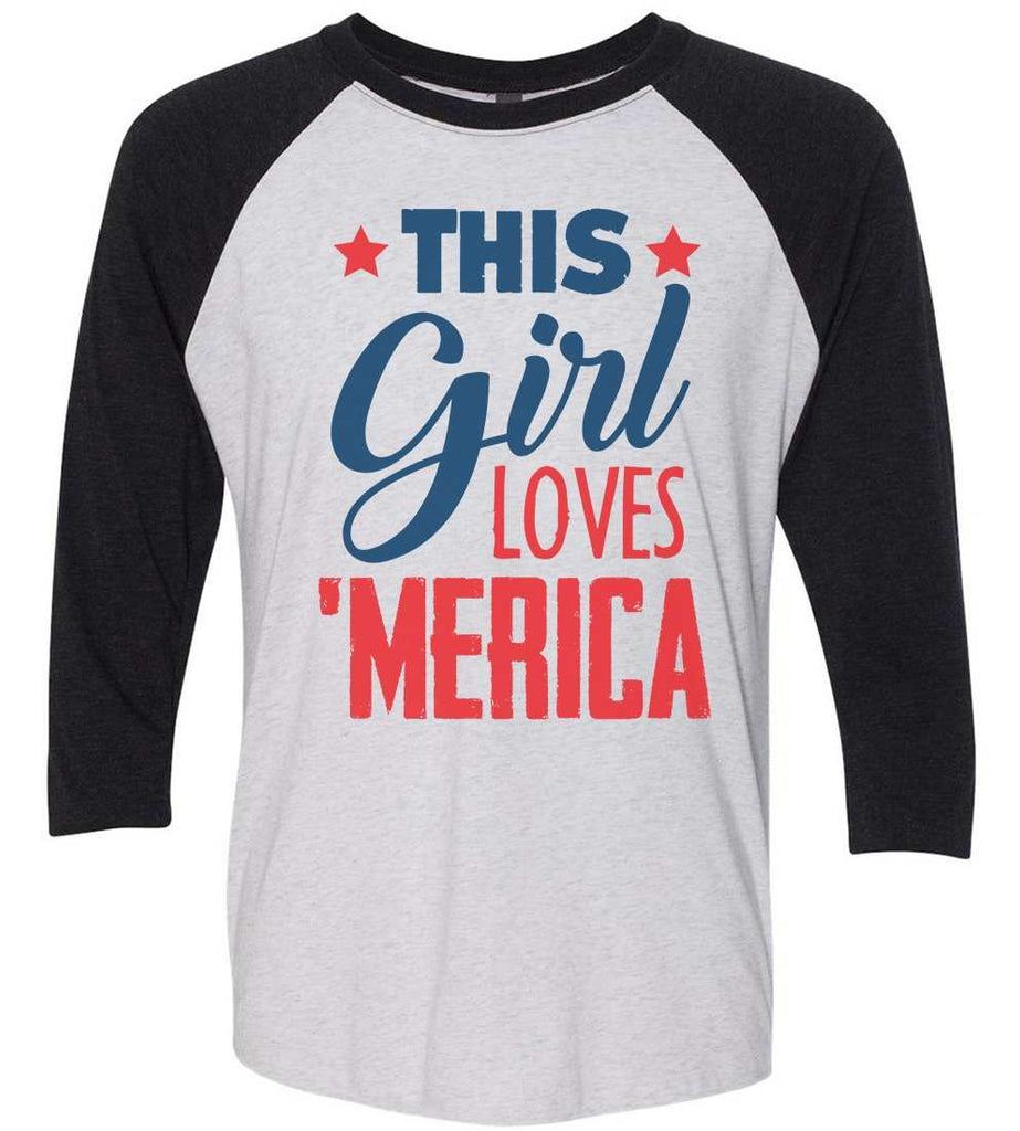 This This Girl Loves 'Merica Raglan Baseball Tshirt- Unisex Sizing 3/4 Sleeve Funny Shirt X-Small / White/ Black Sleeve