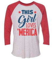 This This Girl Loves 'Merica Raglan Baseball Tshirt- Unisex Sizing 3/4 Sleeve Funny Shirt X-Small / White/ Red Sleeve
