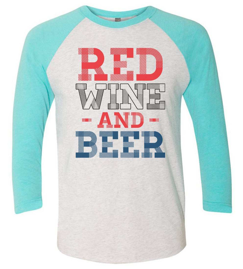 Red Wine And Beer Raglan Baseball Tshirt- Unisex Sizing 3/4 Sleeve Funny Shirt X-Small / White/ Aqua Sleeve