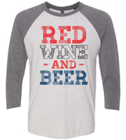 Red Wine And Beer Raglan Baseball Tshirt- Unisex Sizing 3/4 Sleeve Funny Shirt X-Small / White/ Grey Sleeve