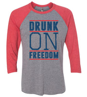 Drunk On Freedom Raglan Baseball Tshirt- Unisex Sizing 3/4 Sleeve Funny Shirt X-Small / Grey/ Red Sleeve