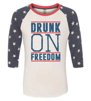 Drunk On Freedom Raglan Baseball Tshirt- Unisex Sizing 3/4 Sleeve Funny Shirt X-Small / White/ stripes sleeve