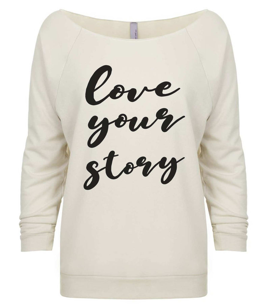 Love Your Story 3/4 Sleeve Raw Edge French Terry Cut - Dolman Style Very Trendy Funny Shirt Small / Beige