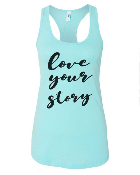 Womens Love Your Story Grapahic Design Fitted Tank Top Funny Shirt Small / Cancun