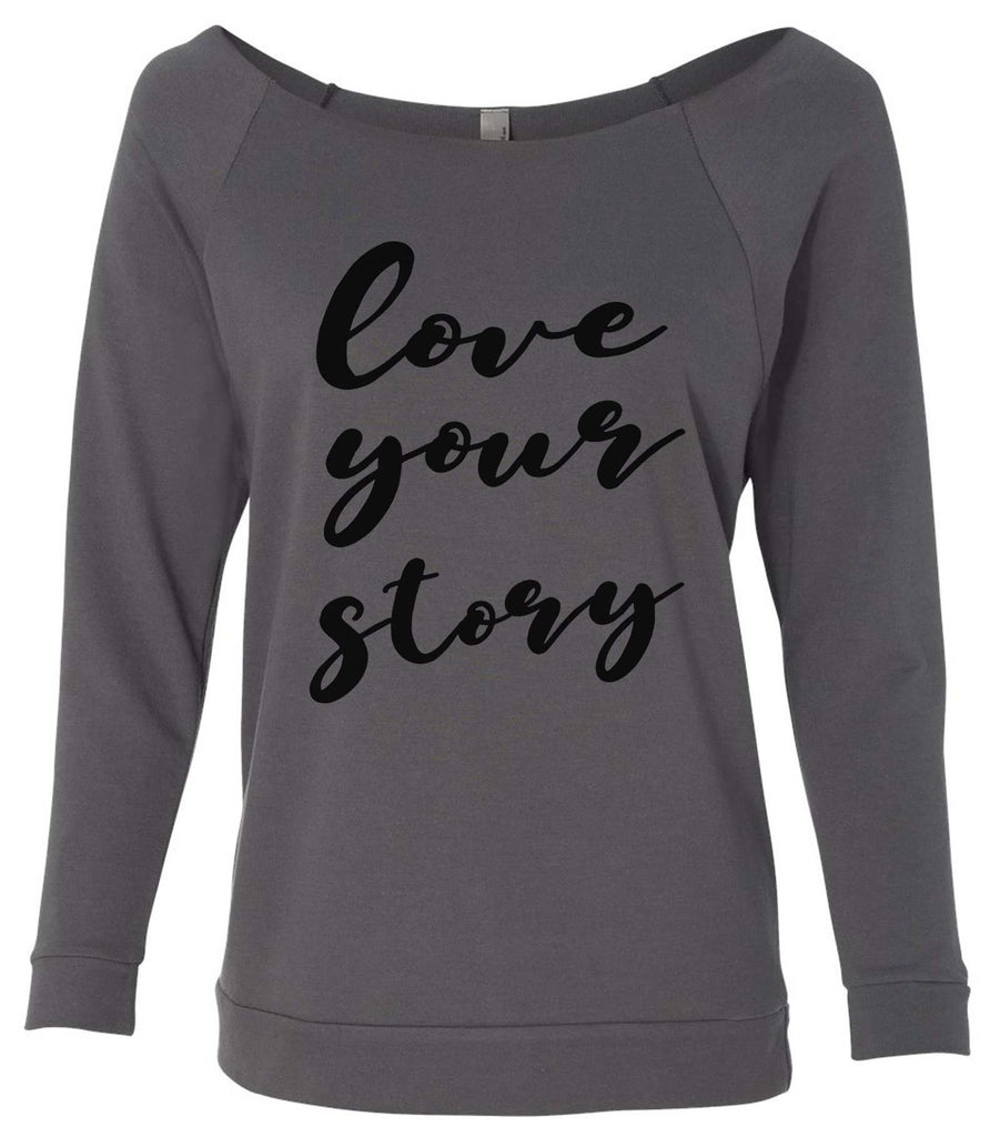 Love Your Story 3/4 Sleeve Raw Edge French Terry Cut - Dolman Style Very Trendy Funny Shirt Small / Charcoal Dark Gray