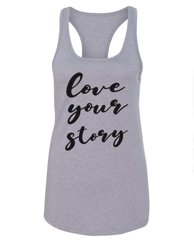 Womens Love Your Story Grapahic Design Fitted Tank Top Funny Shirt Small / Grey