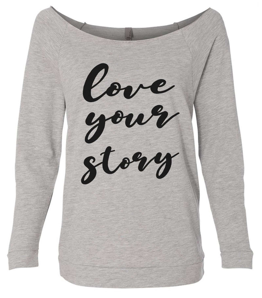 Love Your Story 3/4 Sleeve Raw Edge French Terry Cut - Dolman Style Very Trendy Funny Shirt Small / Grey