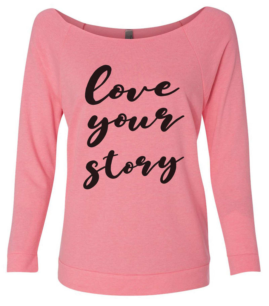 Love Your Story 3/4 Sleeve Raw Edge French Terry Cut - Dolman Style Very Trendy Funny Shirt Small / Pink