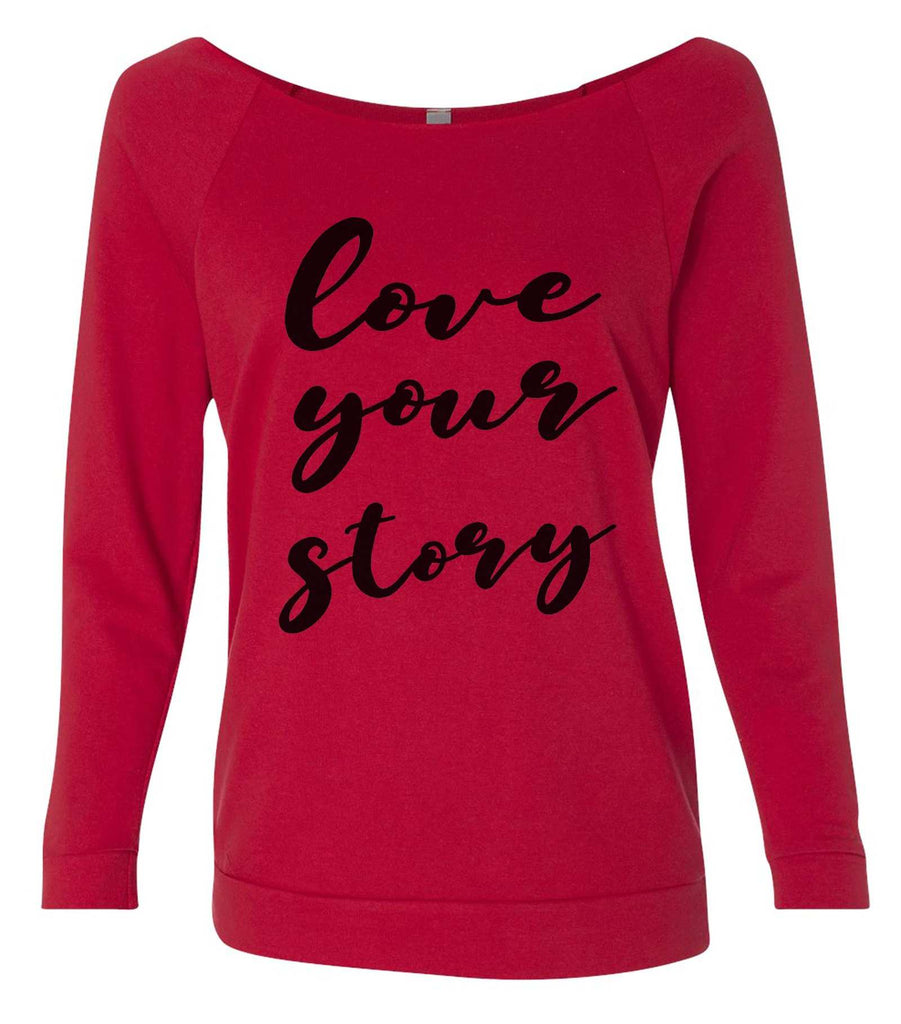 Love Your Story 3/4 Sleeve Raw Edge French Terry Cut - Dolman Style Very Trendy Funny Shirt Small / Red