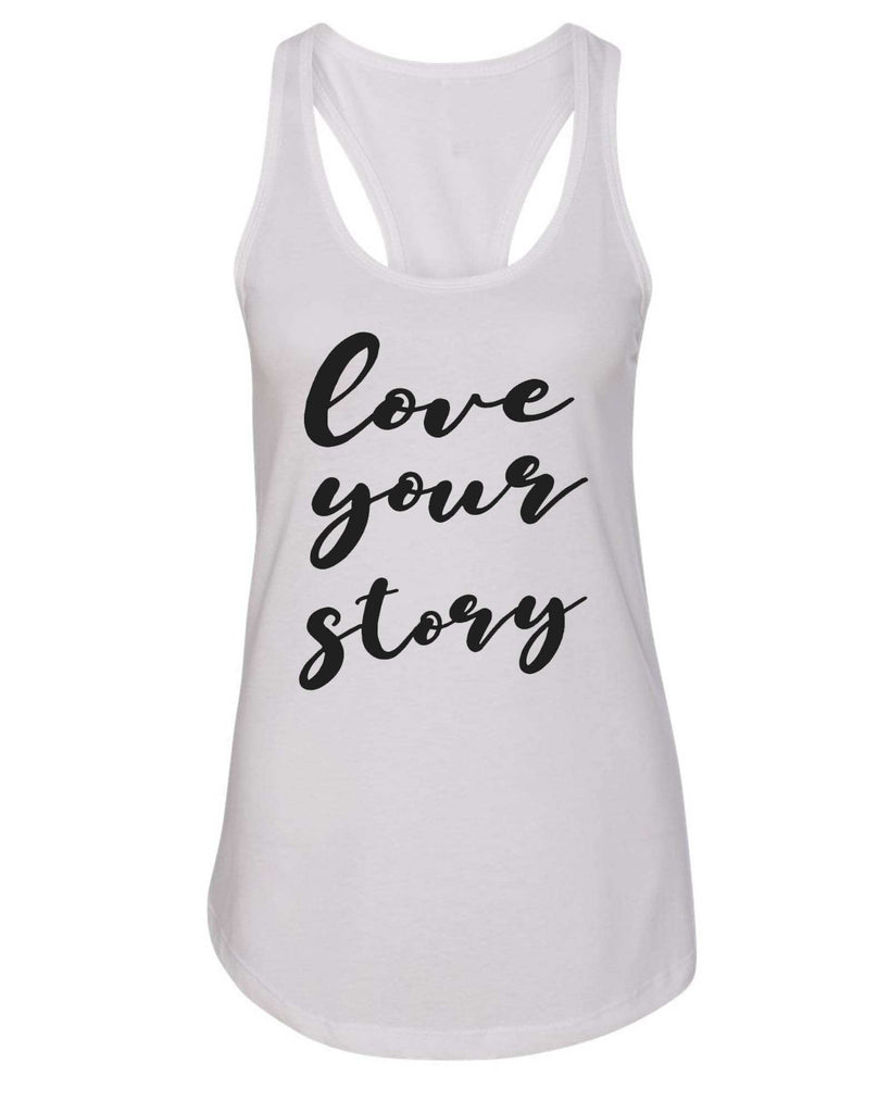 Womens Love Your Story Grapahic Design Fitted Tank Top Funny Shirt Small / White