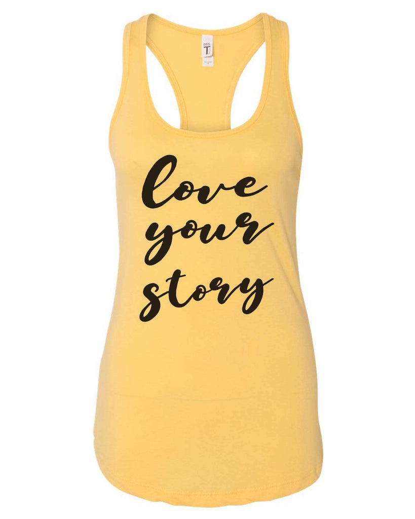 Womens Love Your Story Grapahic Design Fitted Tank Top Funny Shirt Small / Yellow