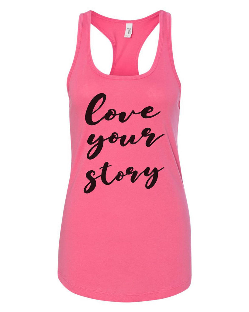 Womens Love Your Story Grapahic Design Fitted Tank Top Funny Shirt Small / Fuchsia