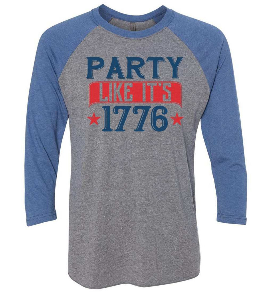Party Like It'S 1776 Raglan Baseball Tshirt- Unisex Sizing 3/4 Sleeve Funny Shirt X-Small / Grey/ Blue Sleeve