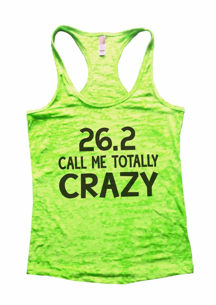 26.2 Call Me Totally Crazy Burnout Tank Top By Funny Threadz Funny Shirt Small / Neon Green