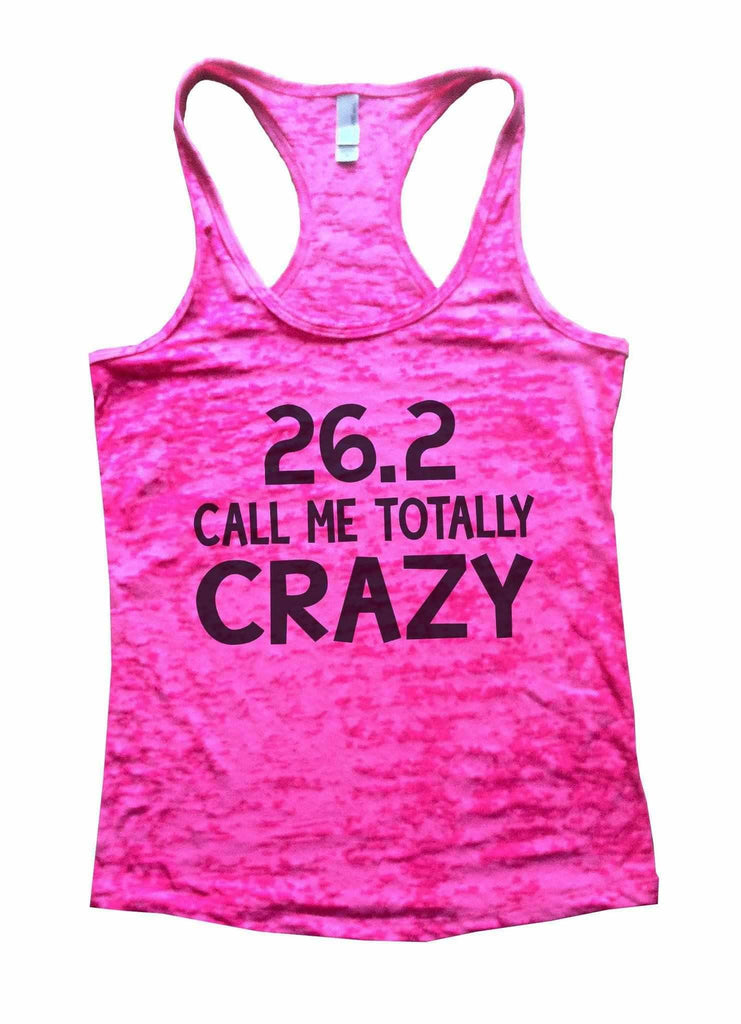 26.2 Call Me Totally Crazy Burnout Tank Top By Funny Threadz Funny Shirt Small / Shocking Pink