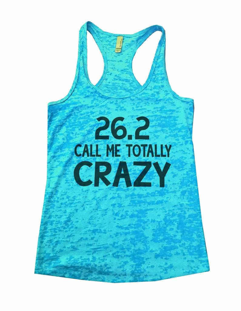 26.2 Call Me Totally Crazy Burnout Tank Top By Funny Threadz Funny Shirt Small / Tahiti Blue