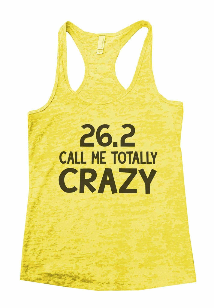 26.2 Call Me Totally Crazy Burnout Tank Top By Funny Threadz Funny Shirt Small / Yellow
