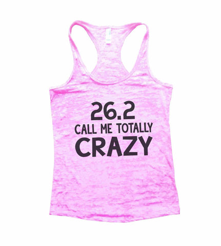 26.2 Call Me Totally Crazy Burnout Tank Top By Funny Threadz