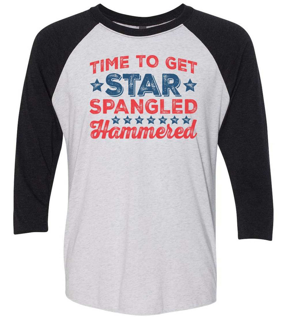 Time To Get Star Spangled Hammered Raglan Baseball Tshirt- Unisex Sizing 3/4 Sleeve Funny Shirt X-Small / White/ Black Sleeve