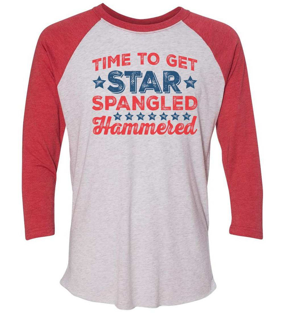 Time To Get Star Spangled Hammered Raglan Baseball Tshirt- Unisex Sizing 3/4 Sleeve Funny Shirt X-Small / White/ Red Sleeve