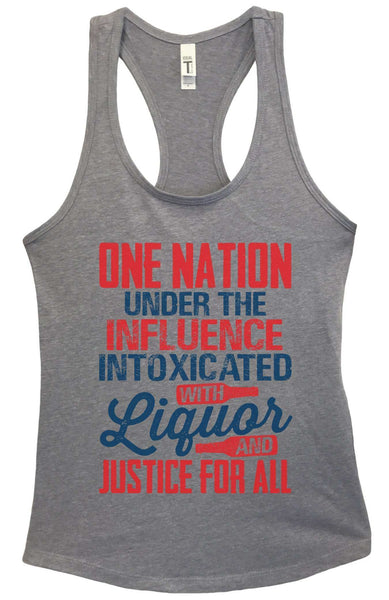 Womens One Nation Under The Influence Intoxicated With Liquor And Justice For All Grapahic Design Fitted Tank Top Funny Shirt Small / Heather Grey