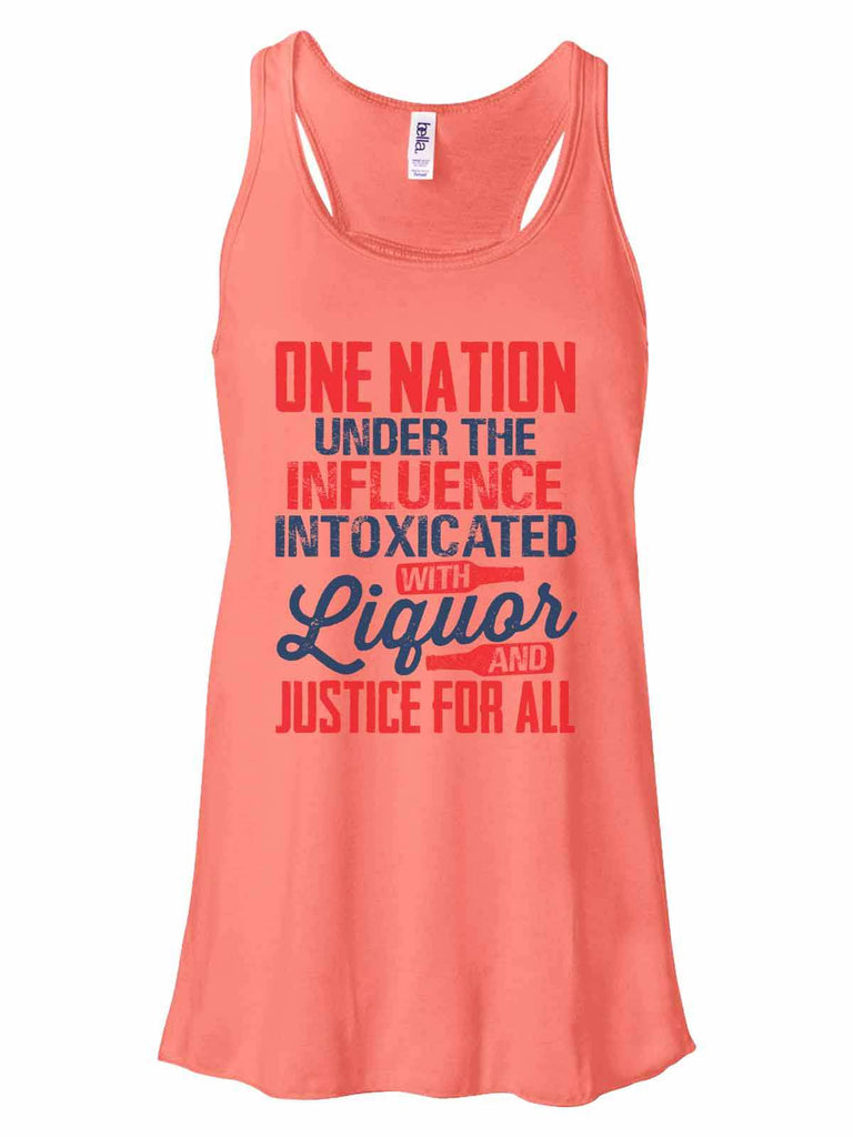 One Nation Under The Influence Intoxicated With Liquor And Justice For All - Bella Canvas Womens Tank Top - Gathered Back & Super Soft Funny Shirt Small / Coral
