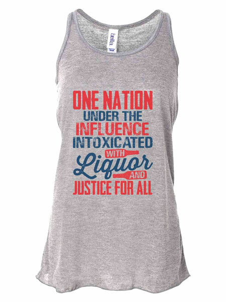 One Nation Under The Influence Intoxicated With Liquor And Justice For All - Bella Canvas Womens Tank Top - Gathered Back & Super Soft Funny Shirt Small / Gray