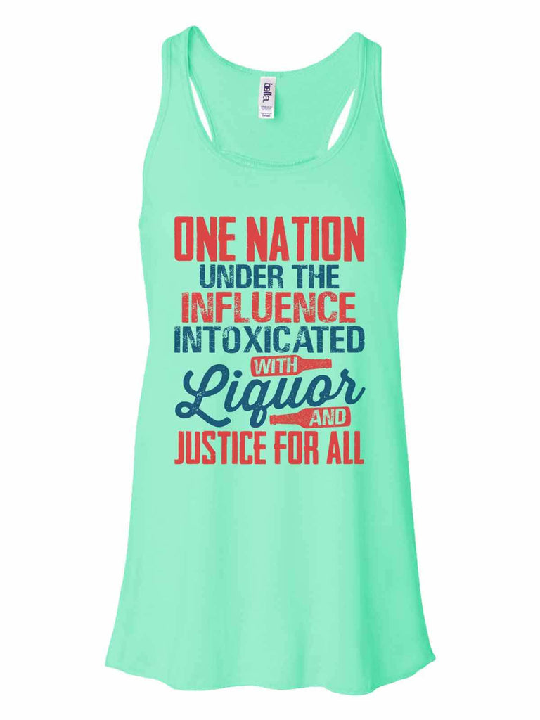 One Nation Under The Influence Intoxicated With Liquor And Justice For All - Bella Canvas Womens Tank Top - Gathered Back & Super Soft Funny Shirt Small / Mint