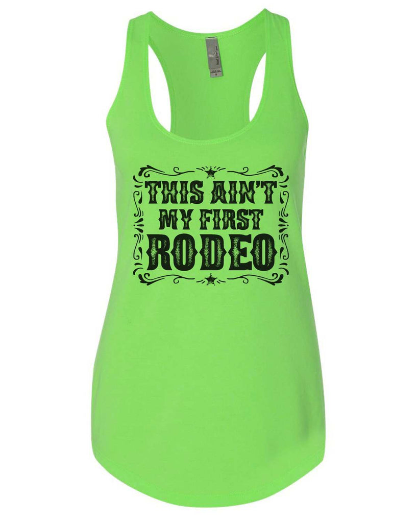 This Ain'T My First Rodeo Womens Workout Tank Top Funny Shirt Small / Neon Green