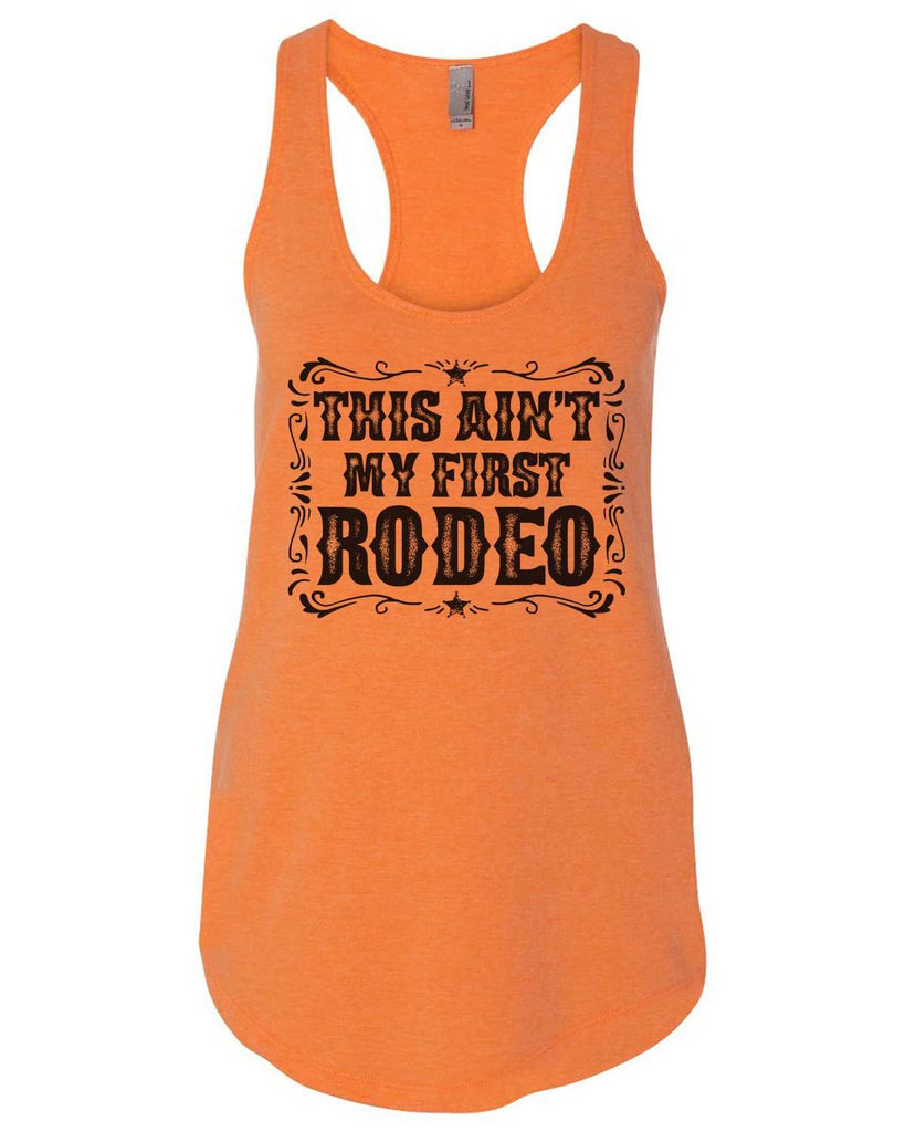 This Ain'T My First Rodeo Womens Workout Tank Top Funny Shirt Small / Neon Orange