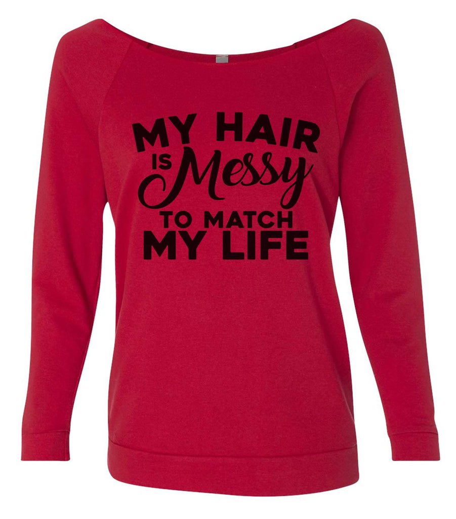 My Hair Is A Mess To Match My Life 3/4 Sleeve Raw Edge French Terry Cut - Dolman Style Very Trendy Funny Shirt Small / Red