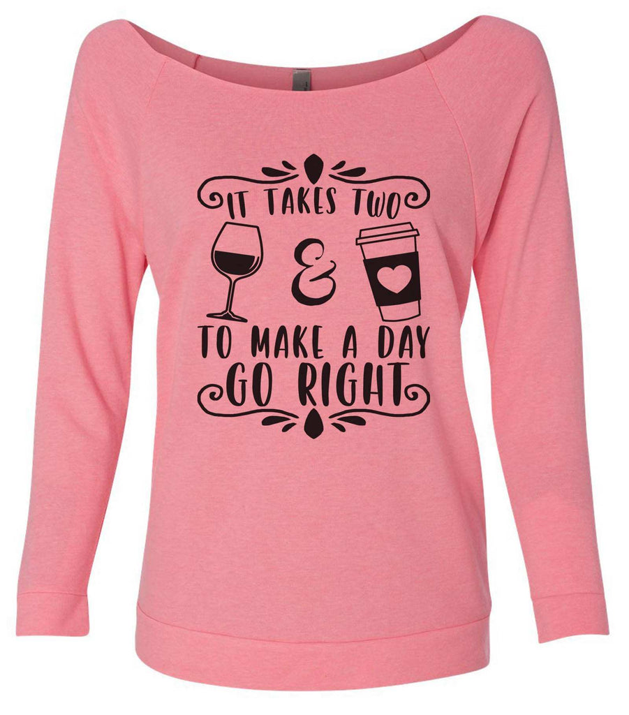 It Takes Two To Make A Day Go Right 3/4 Sleeve Raw Edge French Terry Cut - Dolman Style Very Trendy Funny Shirt Small / Pink