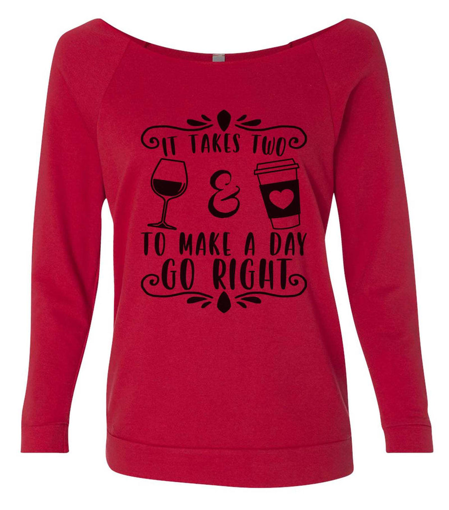 It Takes Two To Make A Day Go Right 3/4 Sleeve Raw Edge French Terry Cut - Dolman Style Very Trendy Funny Shirt Small / Red